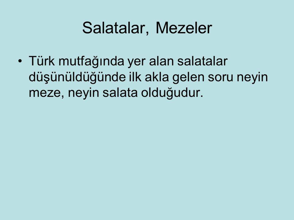 Salatalar, Mezeler Türk mutfağında yer alan salatalar düşünüldüğünde ilk akla gelen soru neyin meze, neyin salata olduğudur.