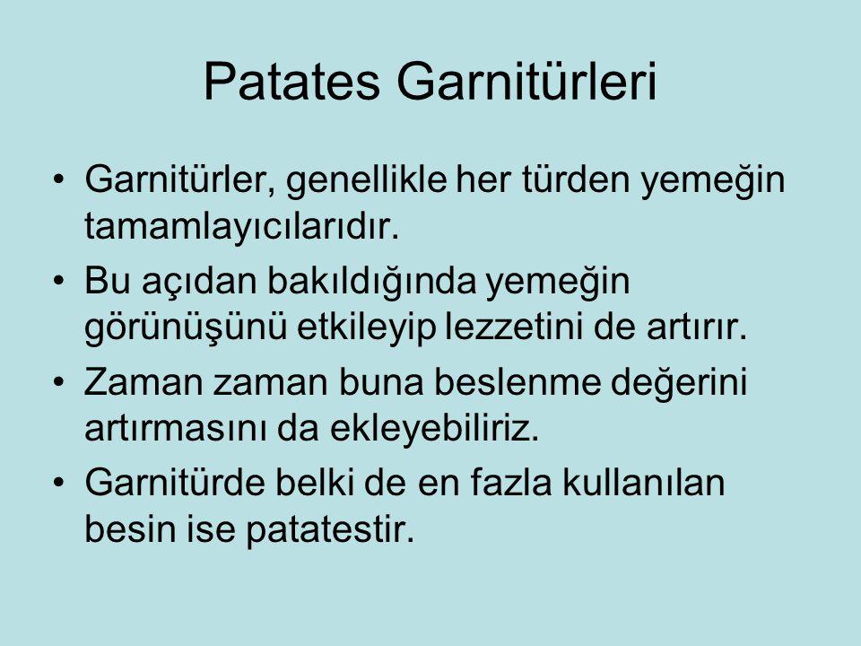Patates Garnitürleri Garnitürler, genellikle her türden yemeğin tamamlayıcılarıdır.