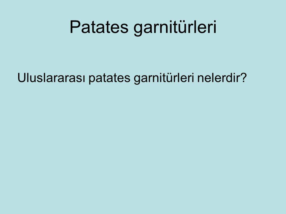 Patates garnitürleri Uluslararası patates garnitürleri nelerdir