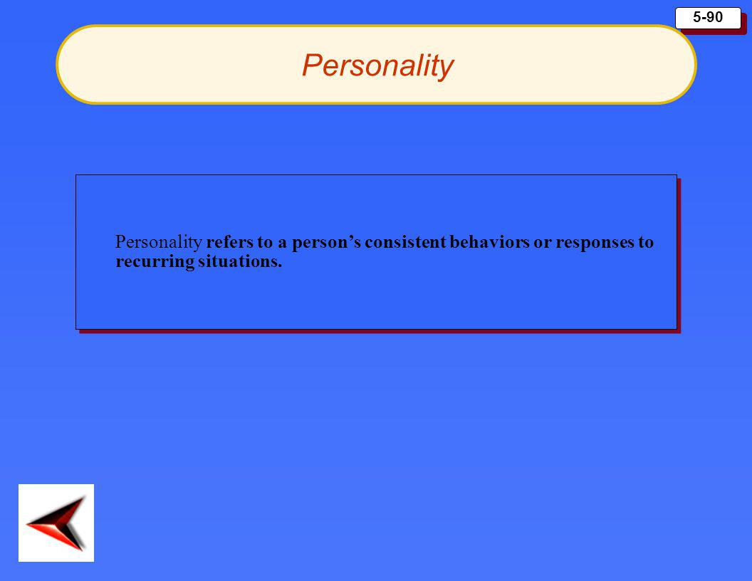 Personality Personality refers to a person's consistent behaviors or responses to recurring situations.