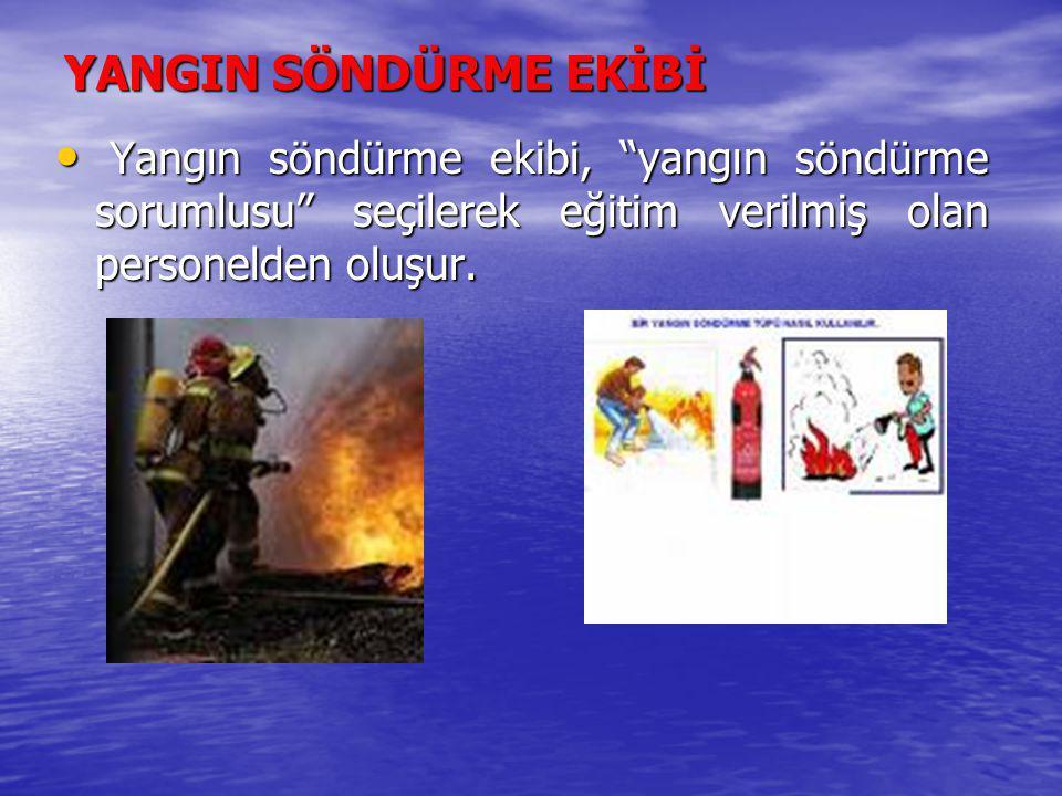 YANGIN SÖNDÜRME EKİBİ Yangın söndürme ekibi, yangın söndürme sorumlusu seçilerek eğitim verilmiş olan personelden oluşur.