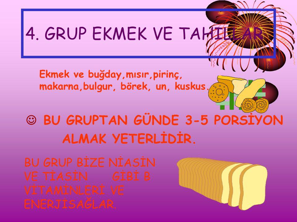 4. GRUP EKMEK VE TAHILLAR J BU GRUPTAN GÜNDE 3-5 PORSİYON