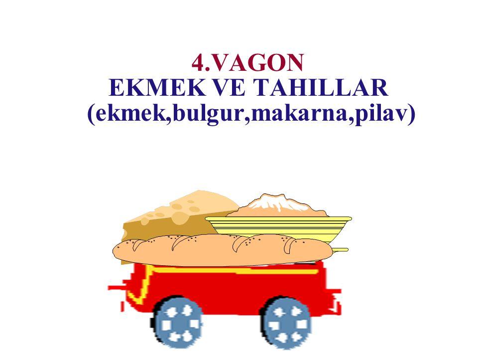 4.VAGON EKMEK VE TAHILLAR (ekmek,bulgur,makarna,pilav)