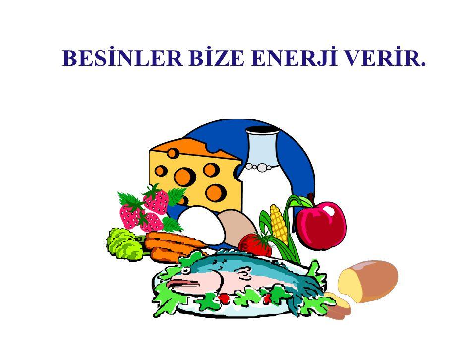 BESİNLER BİZE ENERJİ VERİR.