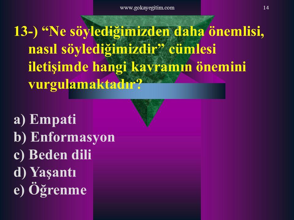 www.gokayegitim.com 13-) Ne söylediğimizden daha önemlisi, nasıl söylediğimizdir cümlesi iletişimde hangi kavramın önemini vurgulamaktadır