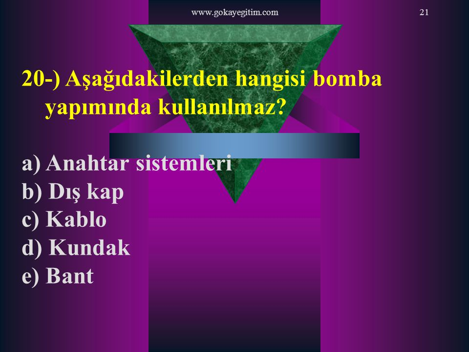 20-) Aşağıdakilerden hangisi bomba yapımında kullanılmaz