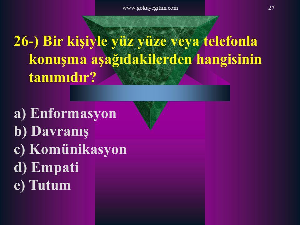 www.gokayegitim.com 26-) Bir kişiyle yüz yüze veya telefonla konuşma aşağıdakilerden hangisinin tanımıdır