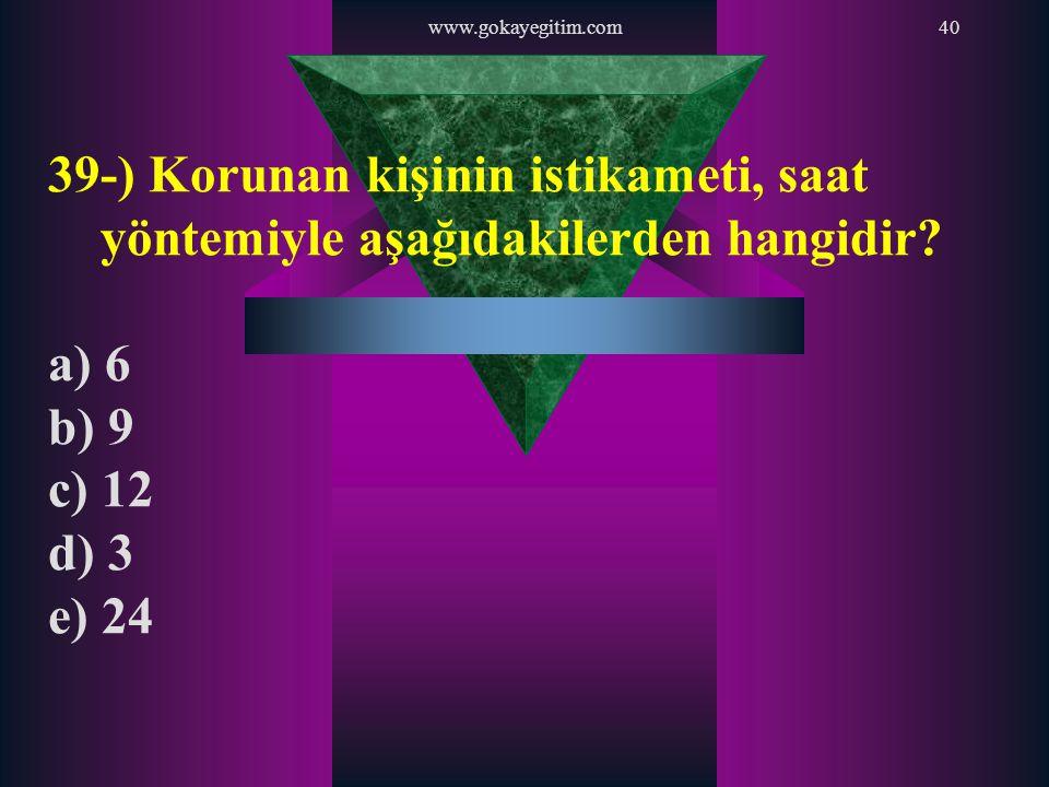 www.gokayegitim.com 39-) Korunan kişinin istikameti, saat yöntemiyle aşağıdakilerden hangidir a) 6.