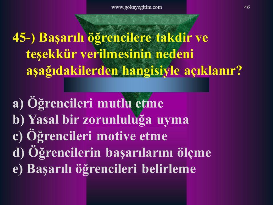 a) Öğrencileri mutlu etme b) Yasal bir zorunluluğa uyma