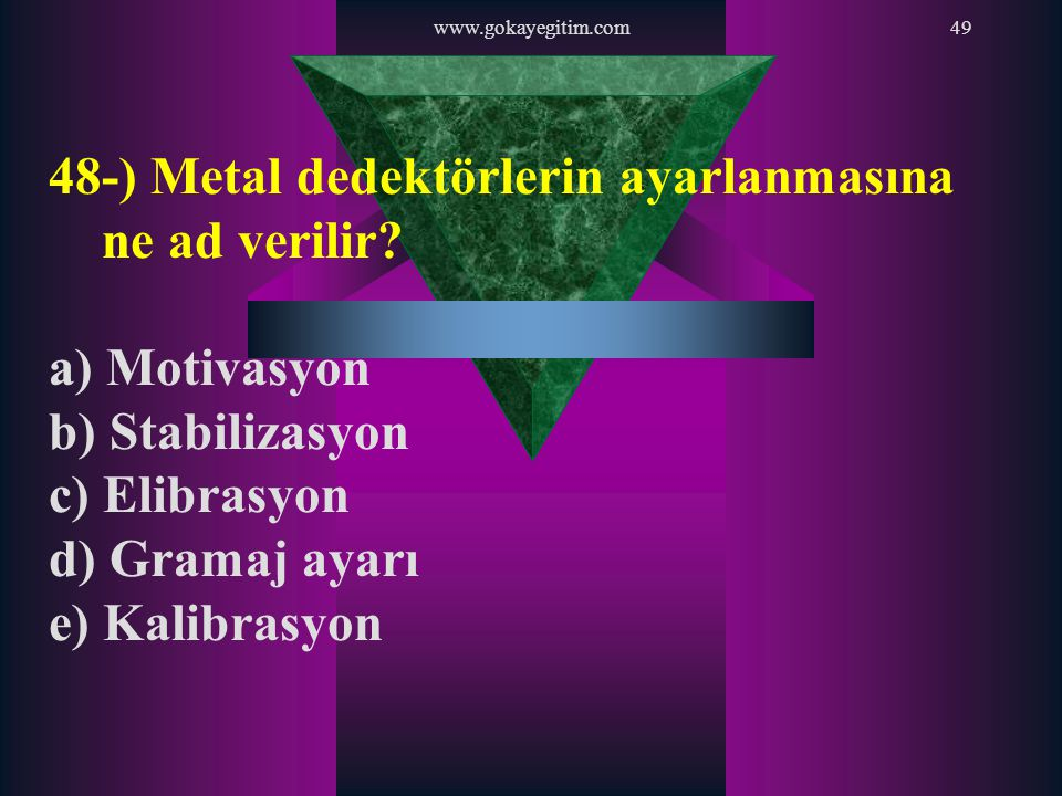48-) Metal dedektörlerin ayarlanmasına ne ad verilir
