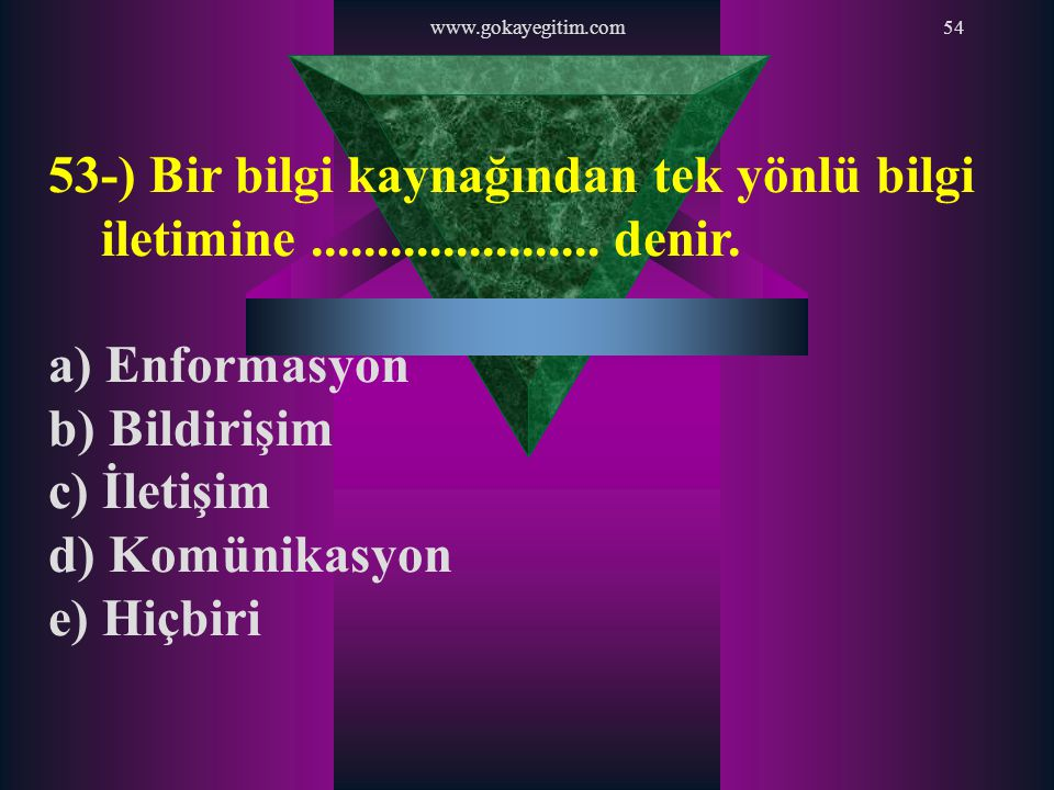 www.gokayegitim.com 53-) Bir bilgi kaynağından tek yönlü bilgi iletimine ...................... denir.