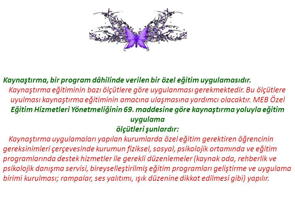 Kaynaştırma, bir program dâhilinde verilen bir özel eğitim uygulamasıdır.