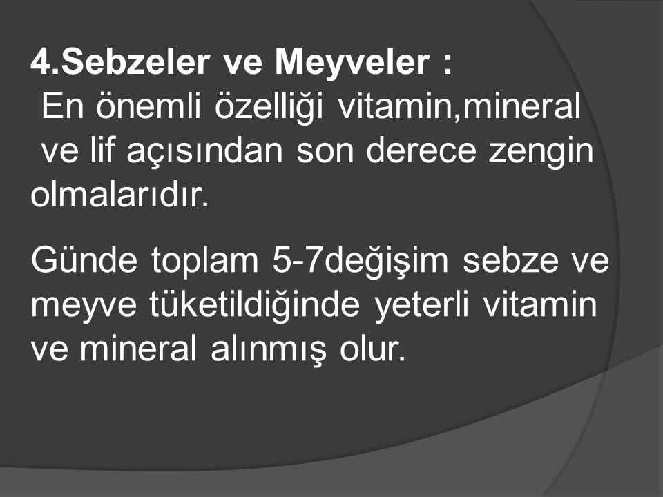 4.Sebzeler ve Meyveler : En önemli özelliği vitamin,mineral. ve lif açısından son derece zengin. olmalarıdır.