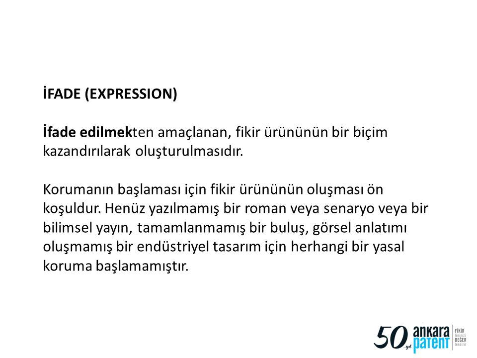 İFADE (EXPRESSION) İfade edilmekten amaçlanan, fikir ürününün bir biçim kazandırılarak oluşturulmasıdır.