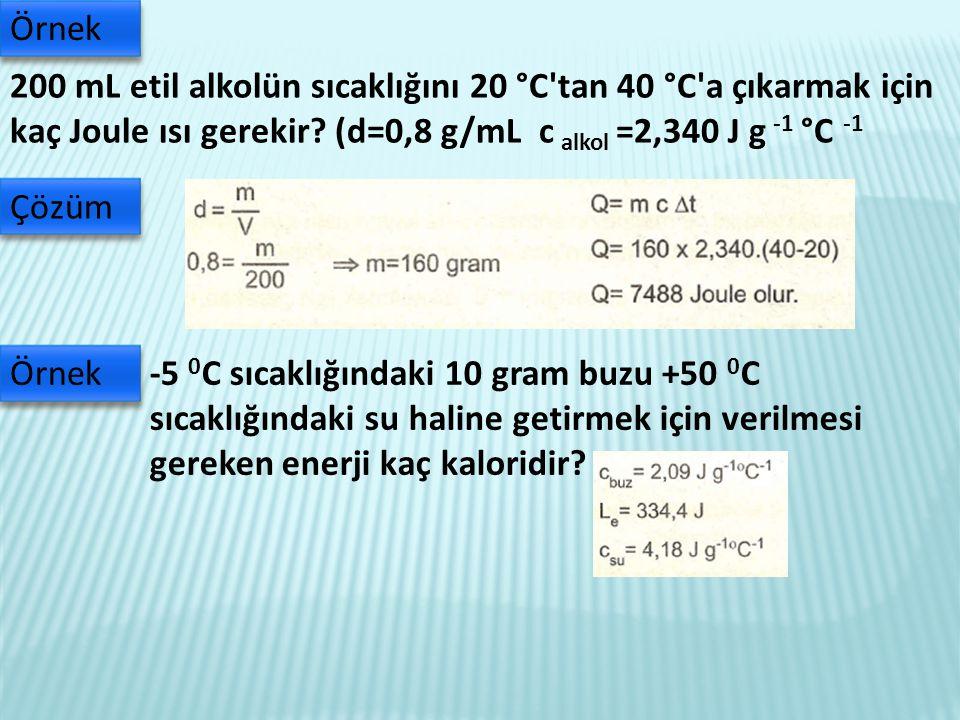 Örnek 200 mL etil alkolün sıcaklığını 20 °C tan 40 °C a çıkarmak için kaç Joule ısı gerekir (d=0,8 g/mL c alkol =2,340 J g -1 °C -1.