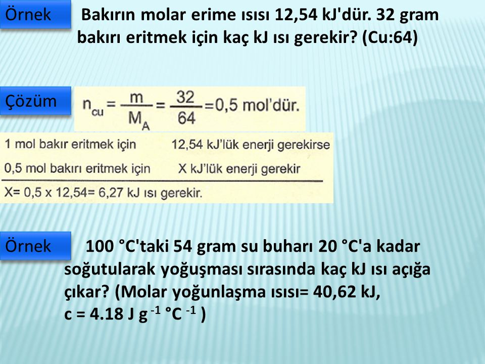 Örnek Bakırın molar erime ısısı 12,54 kJ dür. 32 gram bakırı eritmek için kaç kJ ısı gerekir (Cu:64)