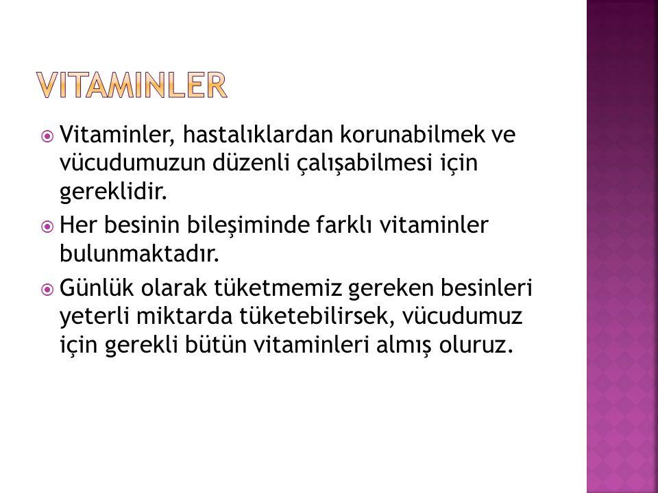 vitaminler Vitaminler, hastalıklardan korunabilmek ve vücudumuzun düzenli çalışabilmesi için gereklidir.
