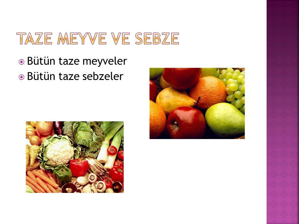 Taze meyve ve sebze Bütün taze meyveler Bütün taze sebzeler