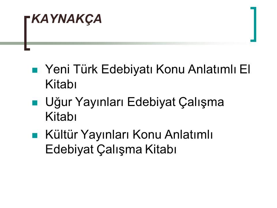 KAYNAKÇA Yeni Türk Edebiyatı Konu Anlatımlı El Kitabı. Uğur Yayınları Edebiyat Çalışma Kitabı.