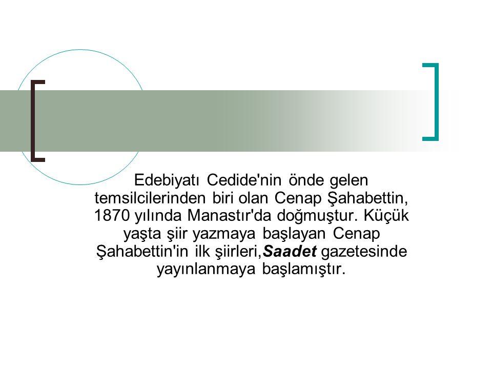 Edebiyatı Cedide nin önde gelen temsilcilerinden biri olan Cenap Şahabettin, 1870 yılında Manastır da doğmuştur.
