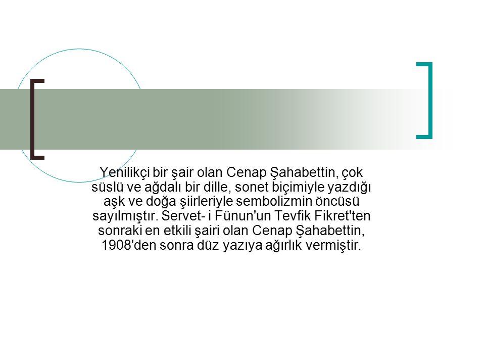 Yenilikçi bir şair olan Cenap Şahabettin, çok süslü ve ağdalı bir dille, sonet biçimiyle yazdığı aşk ve doğa şiirleriyle sembolizmin öncüsü sayılmıştır.