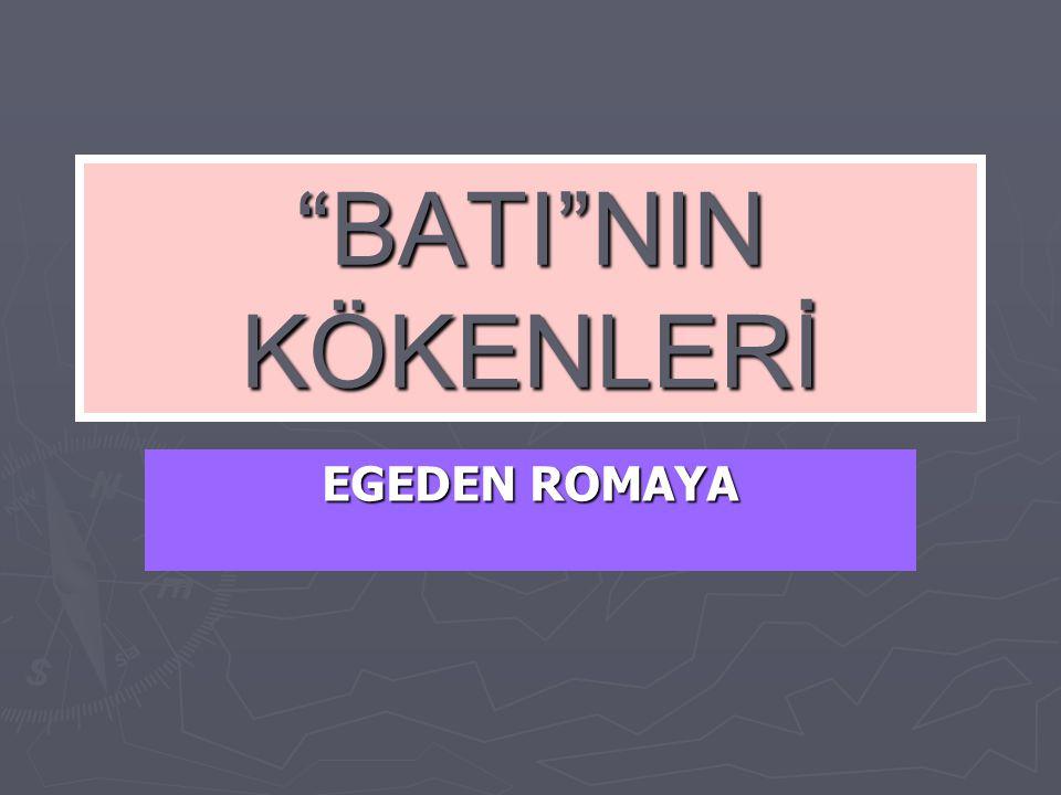 BATI NIN KÖKENLERİ EGEDEN ROMAYA 1