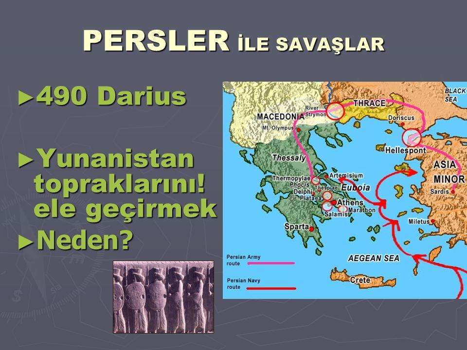 PERSLER İLE SAVAŞLAR 490 Darius Yunanistan topraklarını! ele geçirmek