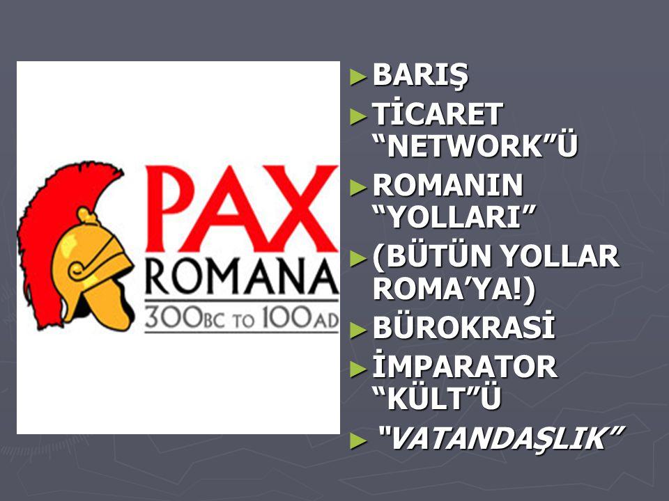 BARIŞ TİCARET NETWORK Ü. ROMANIN YOLLARI (BÜTÜN YOLLAR ROMA'YA!) BÜROKRASİ. İMPARATOR KÜLT Ü.