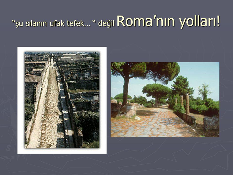 şu sılanın ufak tefek… değil Roma'nın yolları!