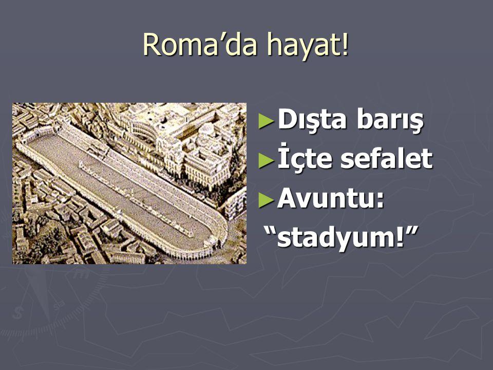 Roma'da hayat! Dışta barış İçte sefalet Avuntu: stadyum!