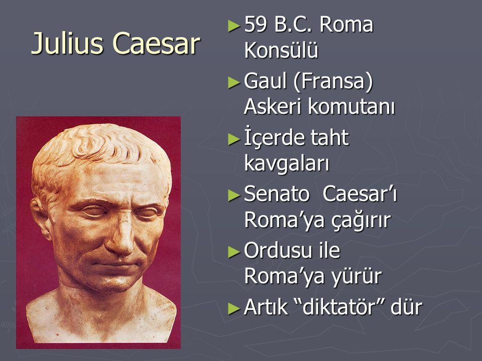 Julius Caesar 59 B.C. Roma Konsülü Gaul (Fransa) Askeri komutanı