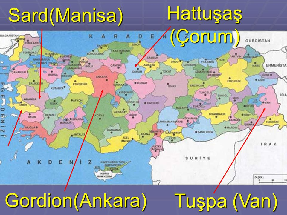 Hattuşaş (Çorum) Sard(Manisa) Gordion(Ankara) Tuşpa (Van)