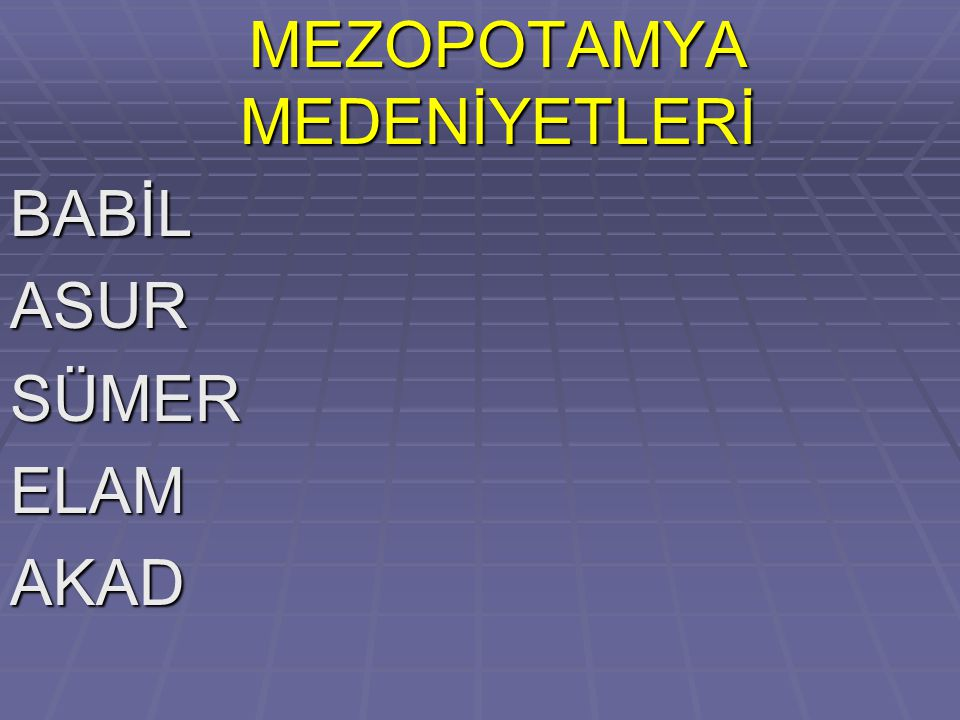 MEZOPOTAMYA MEDENİYETLERİ