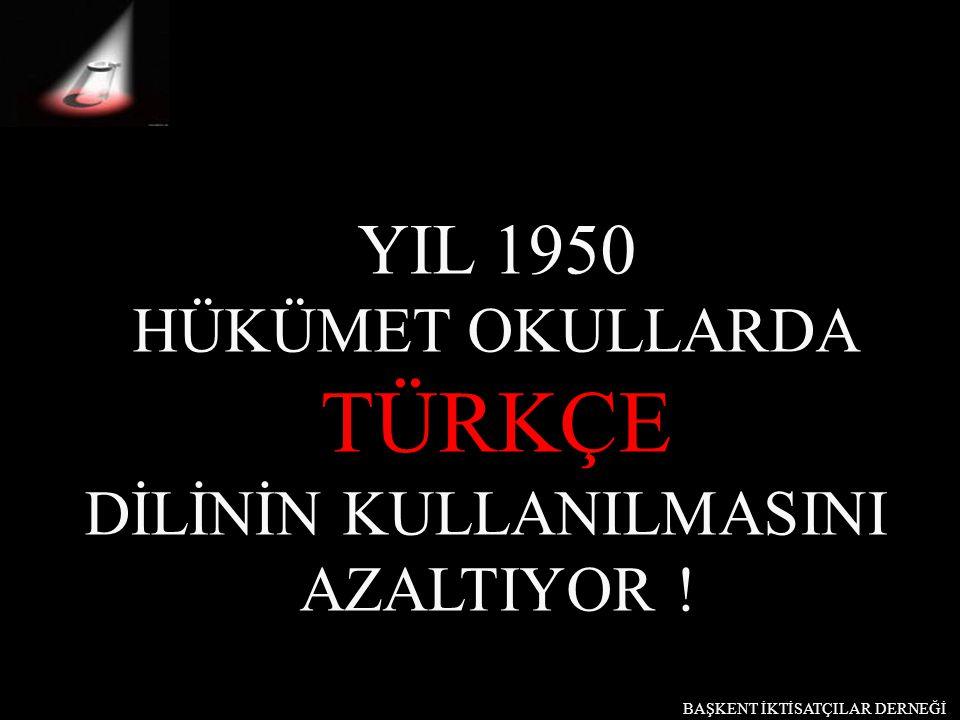 TÜRKÇE YIL 1950 HÜKÜMET OKULLARDA DİLİNİN KULLANILMASINI AZALTIYOR !