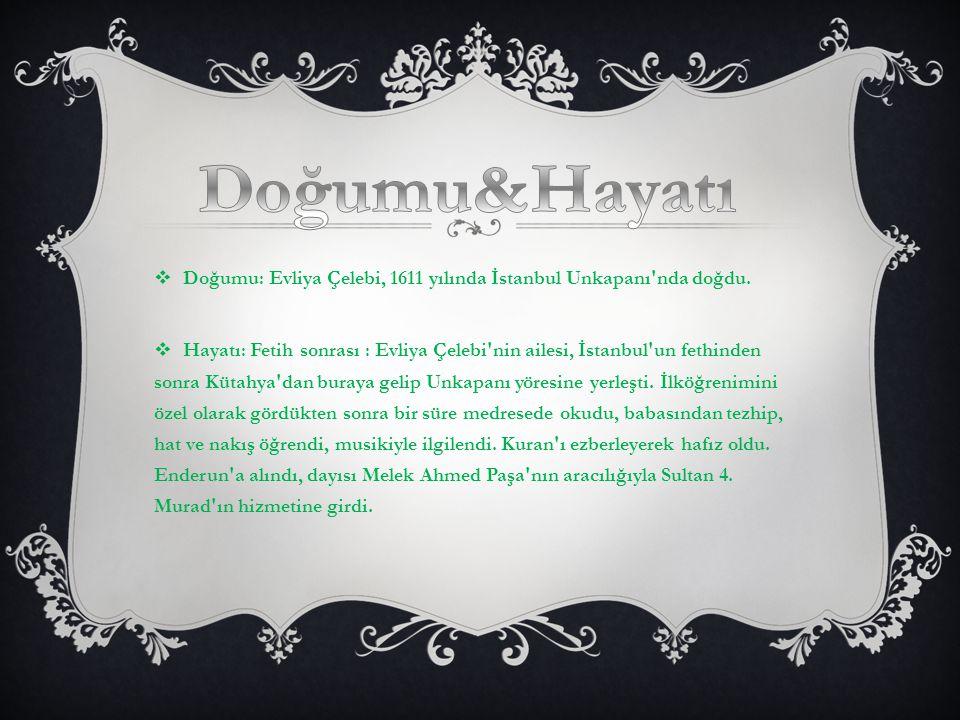 Doğumu&Hayatı Doğumu: Evliya Çelebi, 1611 yılında İstanbul Unkapanı nda doğdu.