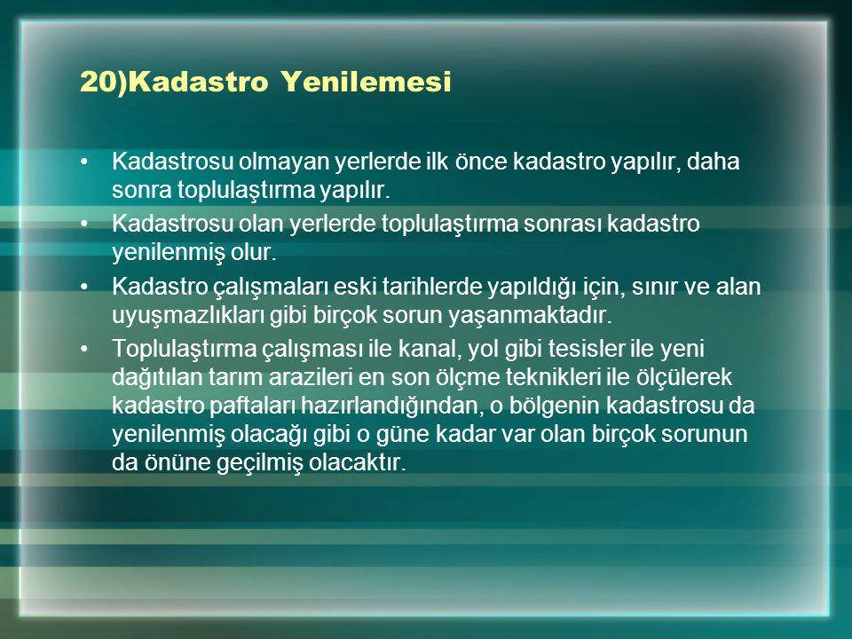 20)Kadastro Yenilemesi Kadastrosu olmayan yerlerde ilk önce kadastro yapılır, daha sonra toplulaştırma yapılır.