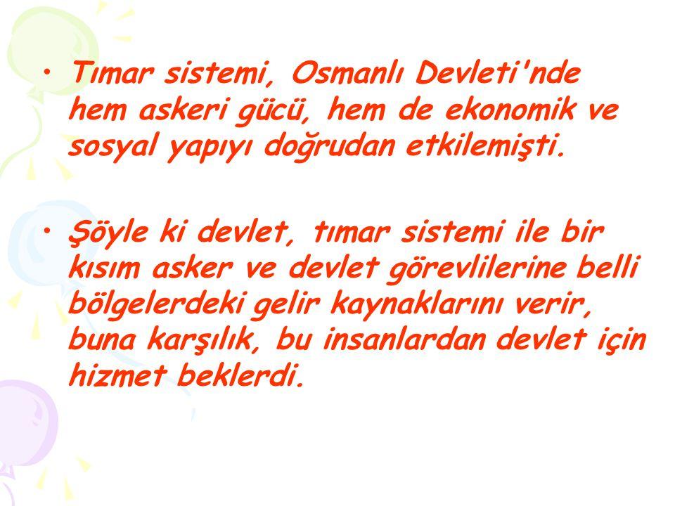 Tımar sistemi, Osmanlı Devleti nde hem askeri gücü, hem de ekonomik ve sosyal yapıyı doğrudan etkilemişti.