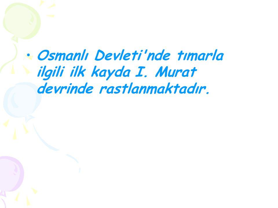 Osmanlı Devleti nde tımarla ilgili ilk kayda I