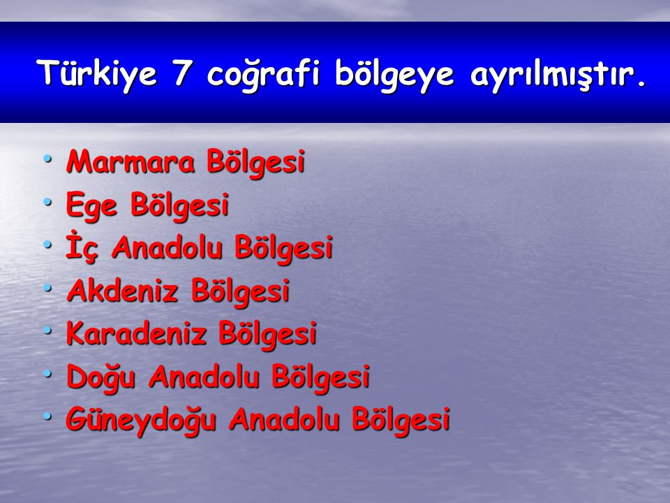 Türkiye 7 coğrafi bölgeye ayrılmıştır.