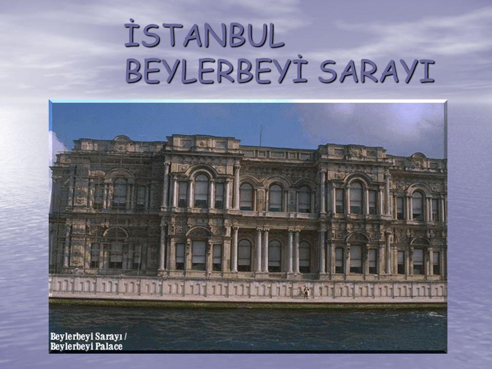 İSTANBUL BEYLERBEYİ SARAYI