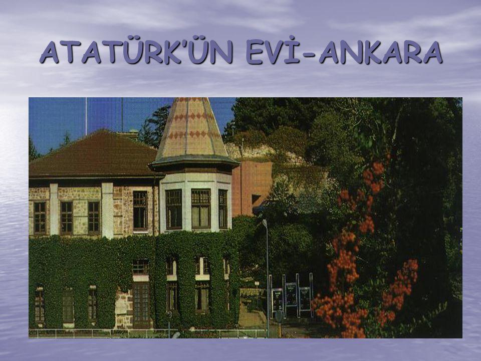 ATATÜRK'ÜN EVİ-ANKARA