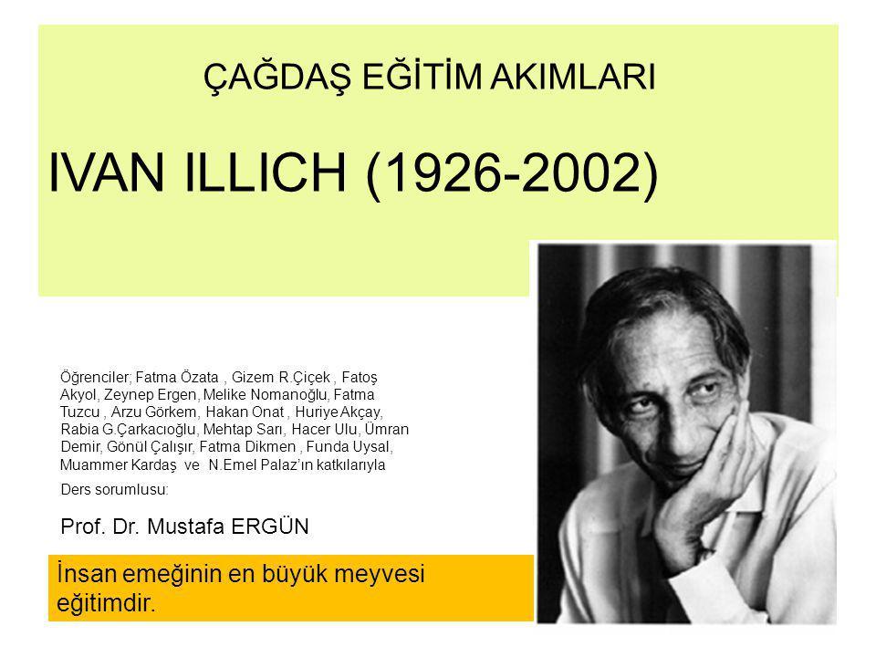 ÇAĞDAŞ EĞİTİM AKIMLARI IVAN ILLICH (1926-2002)