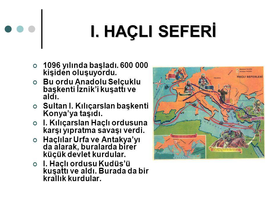 I. HAÇLI SEFERİ 1096 yılında başladı. 600 000 kişiden oluşuyordu.