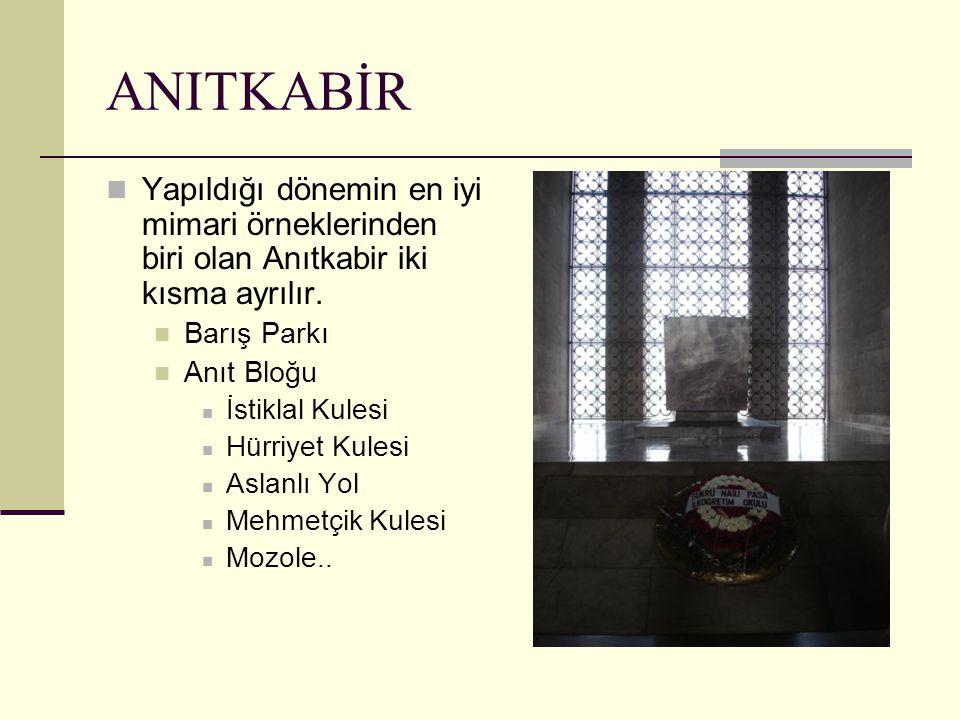 ANITKABİR Yapıldığı dönemin en iyi mimari örneklerinden biri olan Anıtkabir iki kısma ayrılır. Barış Parkı.