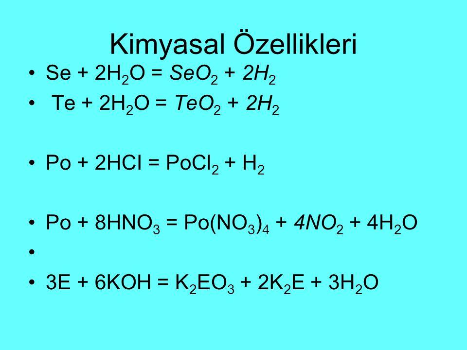 Kimyasal Özellikleri Se + 2H2O = SeO2 + 2H2 Te + 2H2O = TeO2 + 2H2