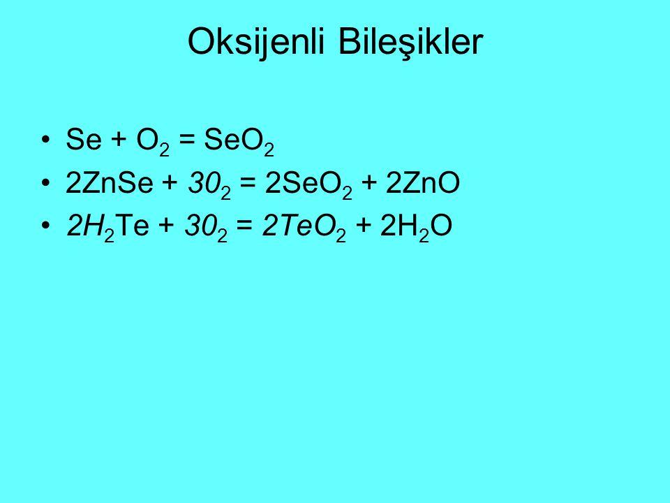 Oksijenli Bileşikler Se + O2 = SeO2 2ZnSe + 302 = 2SeO2 + 2ZnO
