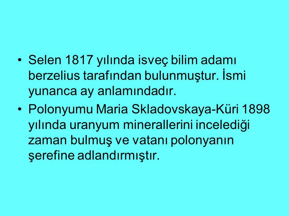 Selen 1817 yılında isveç bilim adamı berzelius tarafından bulunmuştur