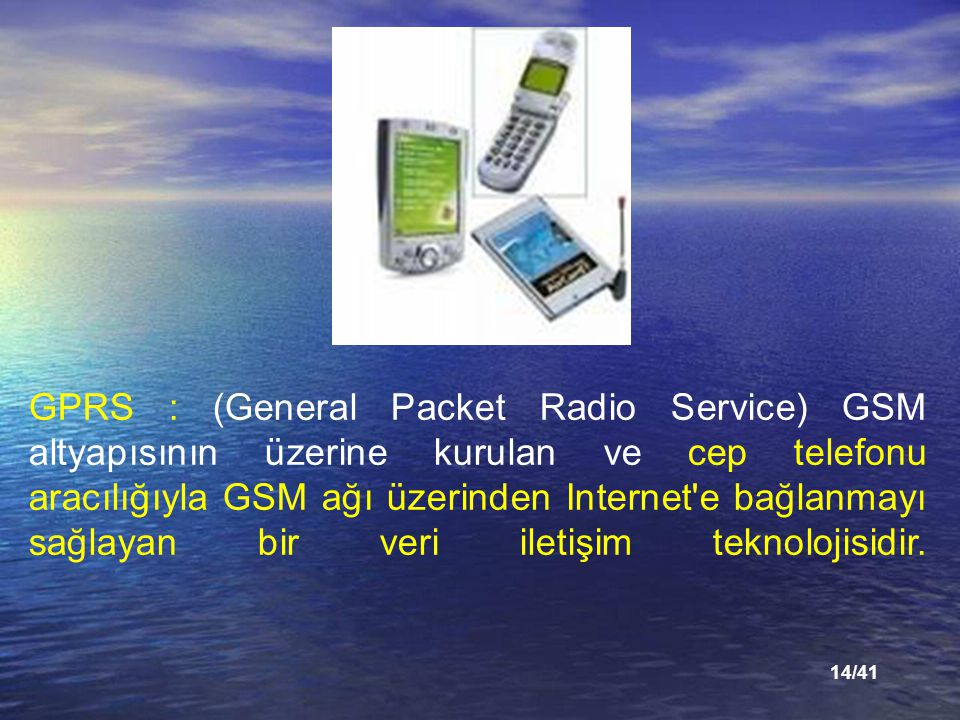 GPRS : (General Packet Radio Service) GSM altyapısının üzerine kurulan ve cep telefonu aracılığıyla GSM ağı üzerinden Internet e bağlanmayı sağlayan bir veri iletişim teknolojisidir.