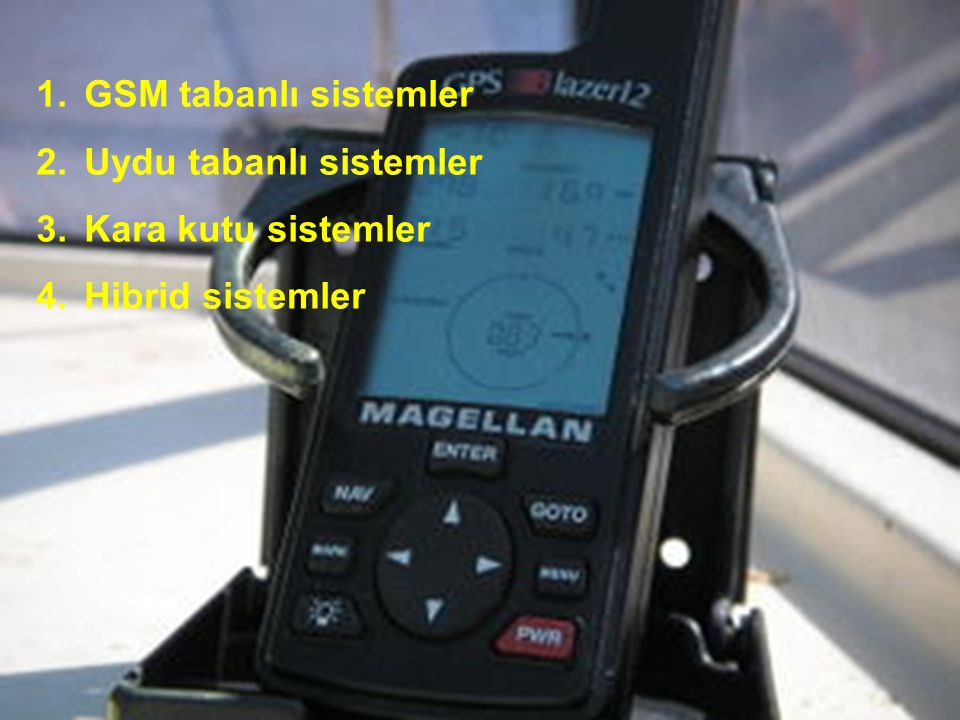 GSM tabanlı sistemler Uydu tabanlı sistemler Kara kutu sistemler Hibrid sistemler