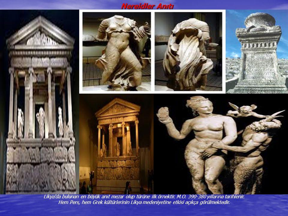Nereidler Anıtı Likya da bulunan en büyük anıt mezar olup türüne ilk örnektir. M.Ö. 390-380 yıllarına tarihlenir.